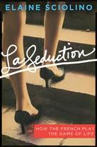 La Seduction - How the French Play the Game of Life