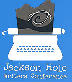 Jackson Hole Writers Conference