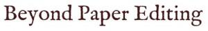 Beyond Paper Editing