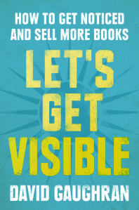 Let's Get Visible by @DavidGaughran