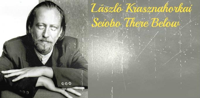 László Krasznahorkai - Seiobo There Below